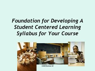 Foundation for Developing A Student Centered Learning Syllabus for Your Course