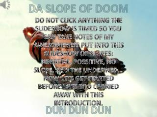DA SLOPE OF DOOM