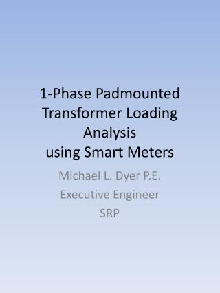 1-Phase  Padmounted Transformer Loading  Analysis using Smart Meters
