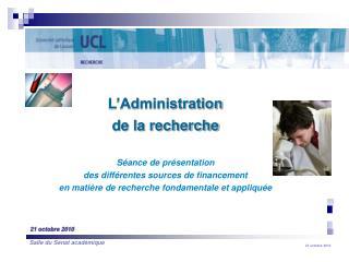 L'Administration  de la recherche Séance de  présentation des  différentes  sources de  financement en  matière  de  rec