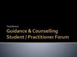 Guidance & Counselling  Student / Practitioner Forum