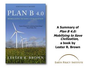 A Summary of Plan B 4.0: Mobilizing to Save Civilization , a book by  Lester R. Brown
