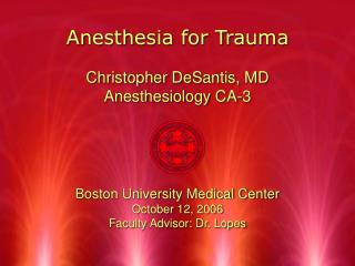 Anesthesia for Trauma Christopher DeSantis, MD Anesthesiology CA-3