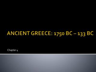 ANCIENT GREECE: 1750 BC – 133 BC