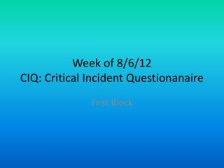 Week of 8/6/12 CIQ: Critical Incident  Questionanaire