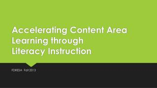 Accelerating Content Area Learning through  Literacy Instruction