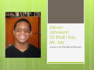 Devon Johnson!! Or Shall I Say.. Mr. Jay