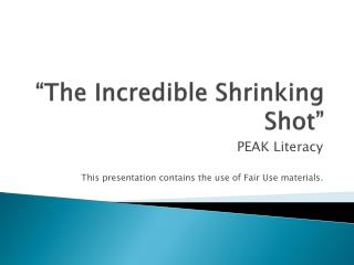 """The Incredible Shrinking Shot"""