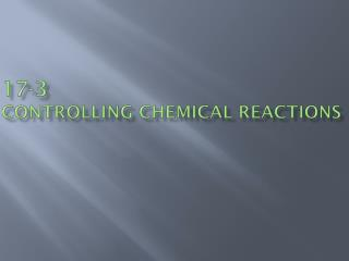 17-3   Controlling Chemical Reactions