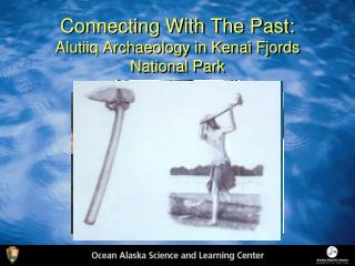 Connecting With The Past: Alutiiq  Archaeology in Kenai Fjords National Park