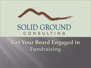 Get Your Board Engaged in  Fundraising