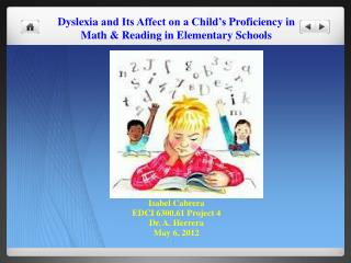 Dyslexia  and Its Affect on a Child's  Proficiency in  Math & Reading in  Elementary Schools