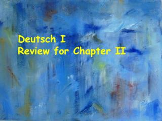 Deutsch I Review for Chapter II