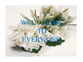 WEL – COME             TO    EVERY ONE