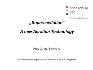 """Supercavitation"" A new Aeration Technology Prof. Dr.-Ing. Schmid A."