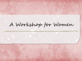 A Workshop for Women