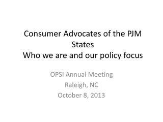 Consumer Advocates of the PJM States  Who we are and our  p olicy  f ocus