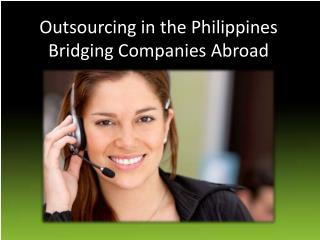 Outsourcing in the Philippines Bridging Companies Abroad