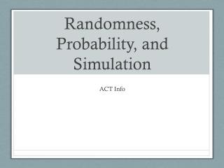 Randomness, Probability, and Simulation