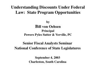 Understanding Discounts Under Federal Law:  State Program Opportunities  by Bill von Oehsen Principal Powers Pyles Sutte