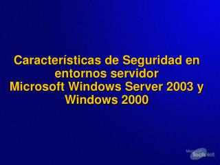 Características de Seguridad en entornos servidor  Microsoft Windows Server 2003 y Windows 2000