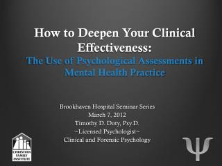 Brookhaven Hospital  Seminar Series March 7, 2012 Timothy D. Doty, Psy.D . ~Licensed Psychologist~