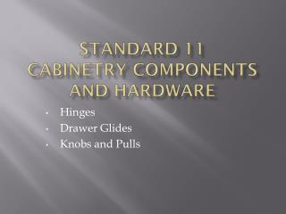 Standard 11 Cabinetry Components and Hardware