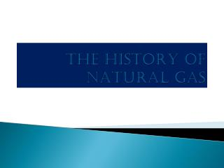 THE HISTORY OF NATURAL GAS