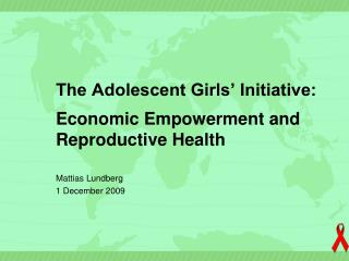 The Adolescent Girls' Initiative : Economic  Empowerment and Reproductive Health