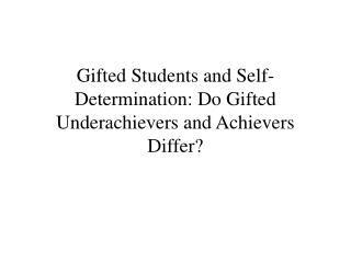 Gifted Students and Self-Determination: Do Gifted Underachievers and Achievers Differ?