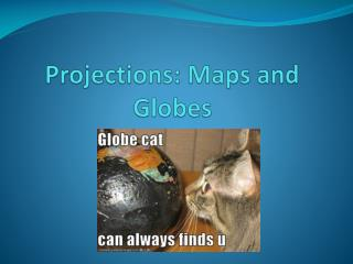 Projections: Maps and Globes