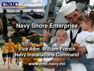 Navy Shore Enterprise Vice Adm. William French Navy Installations Command cnic.navy.mil