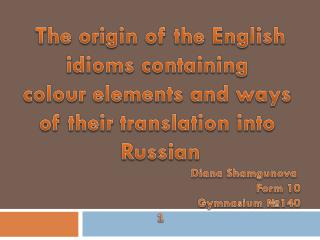 The origin of the English i dioms containing  colour elements and ways