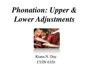 Phonation: Upper & Lower Adjustments