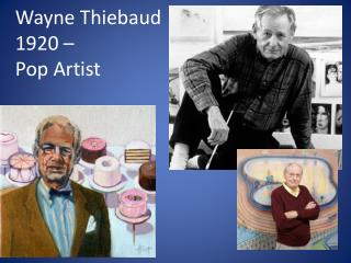 Wayne  Thiebaud 1920 –  Pop Artist
