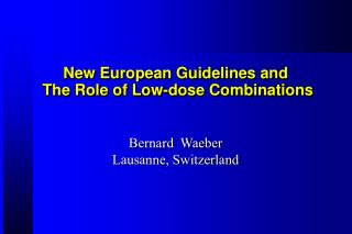 New European Guidelines and  The Role of Low-dose Combinations