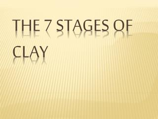 The 7 stages of Clay