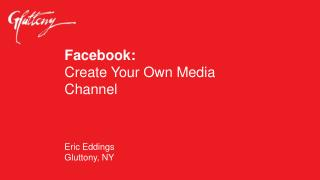 Facebook : Create Your Own Media Channel Eric Eddings Gluttony, NY