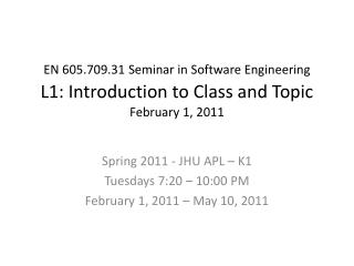 Spring 2011 - JHU APL – K1 Tuesdays 7:20 – 10:00 PM February 1, 2011 – May 10, 2011