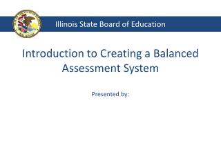Introduction to Creating a Balanced Assessment System Presented by: