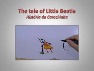 The tale of Little Beetle História da Carochinha