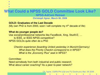 What Could a NPSS GOLD Committee Look Like?  NPSS-AdCom Retreat  Christoph Ilgner, March 06, 2009