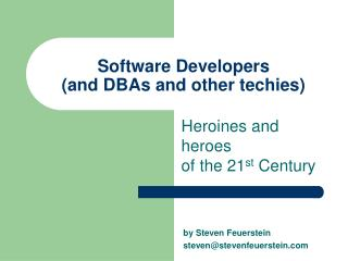 Software Developers  (and DBAs and other techies)