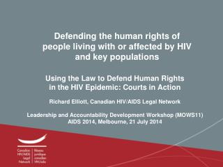 Defending the human rights of  people living with or affected by HIV  and key populations