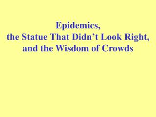 Epidemics, the Statue That Didn't Look Right, and the Wisdom of Crowds