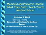 Medicaid and Pediatric Health:  What They Didn t Teach You In Medical School
