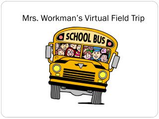 Mrs. Workman's Virtual Field Trip