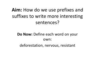Aim:  How do we use prefixes and suffixes to write more interesting sentences?