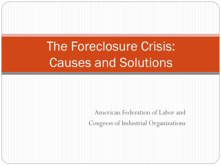 The Foreclosure Crisis: Causes and Solutions