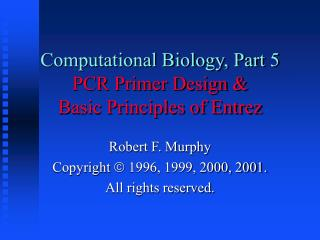 Computational Biology, Part 5 PCR Primer Design & Basic Principles of Entrez